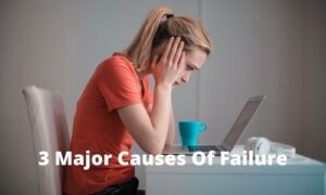 3 Major Causes Of Failure